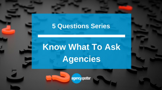 5 Questions To Ask Agencies